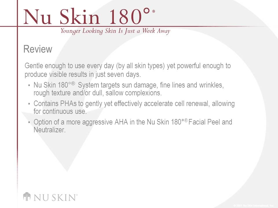 © 2001 Nu Skin International, Inc Review Gentle enough to use every day (by all skin types) yet powerful enough to produce visible results in just sev