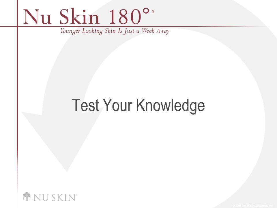 © 2001 Nu Skin International, Inc Test Your Knowledge