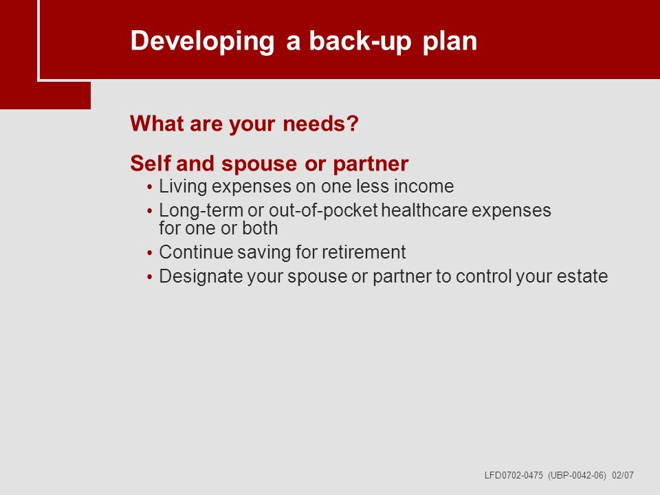 LFD0702-0475 (UBP-0042-06) 02/07 Developing a back-up plan What are your needs.