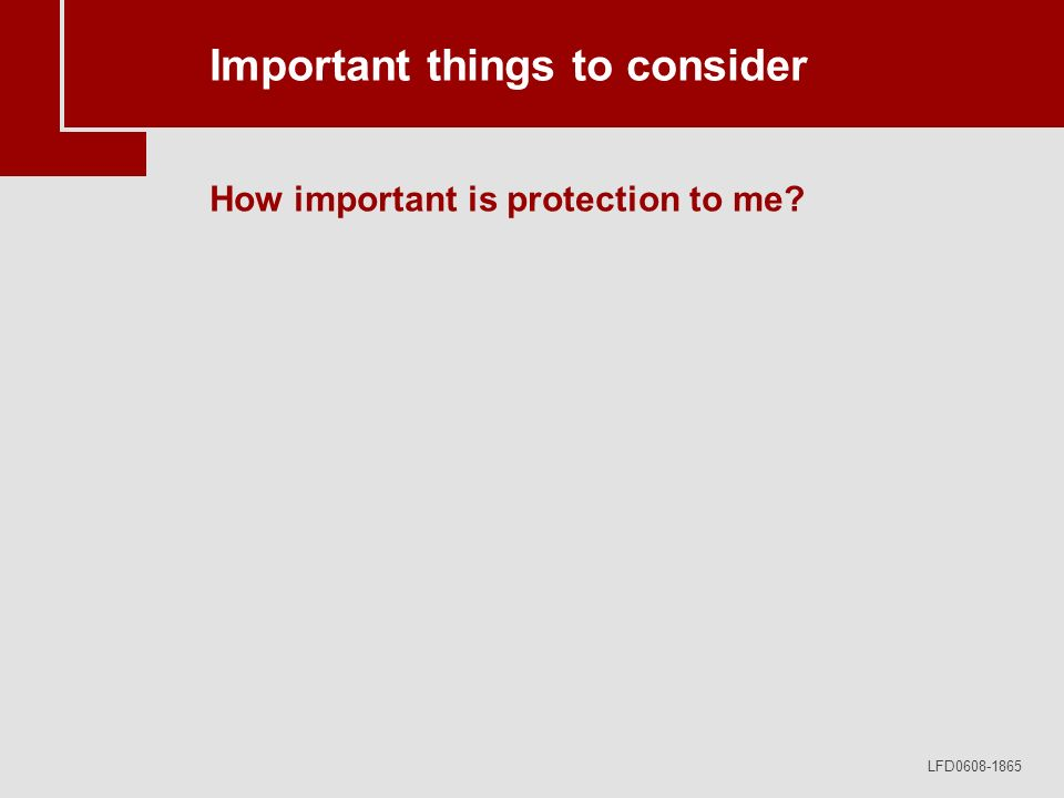 LFD0608-1865 Important things to consider How important is protection to me