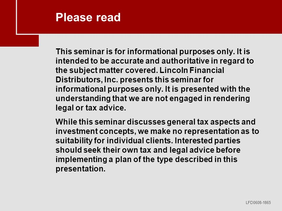 LFD0608-1865 Please read This seminar is for informational purposes only. It is intended to be accurate and authoritative in regard to the subject mat
