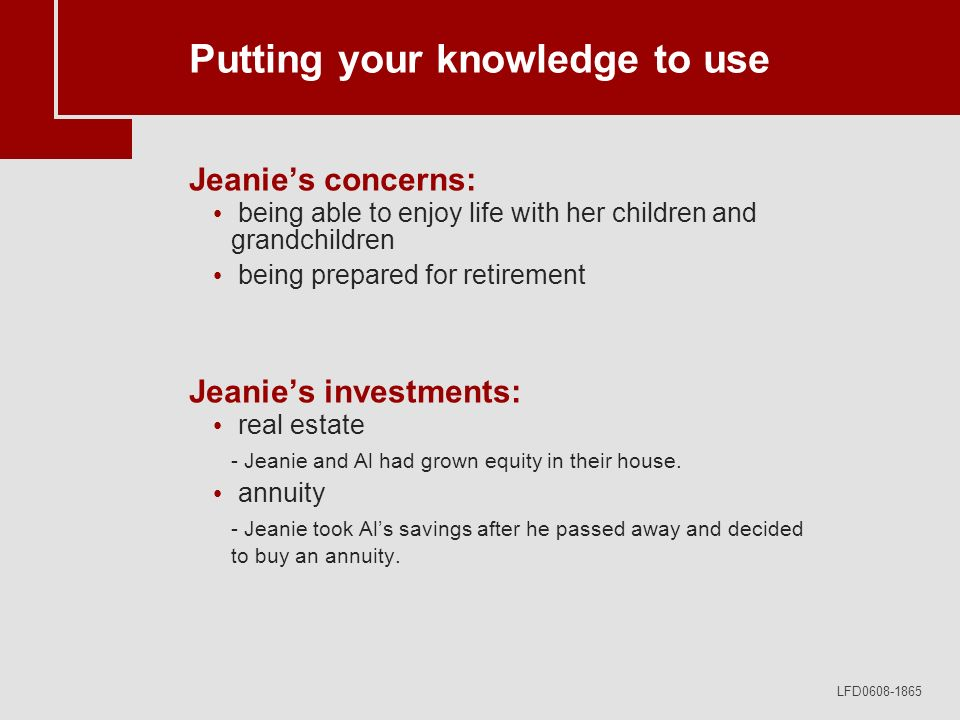 LFD0608-1865 Putting your knowledge to use Jeanies concerns: being able to enjoy life with her children and grandchildren being prepared for retiremen