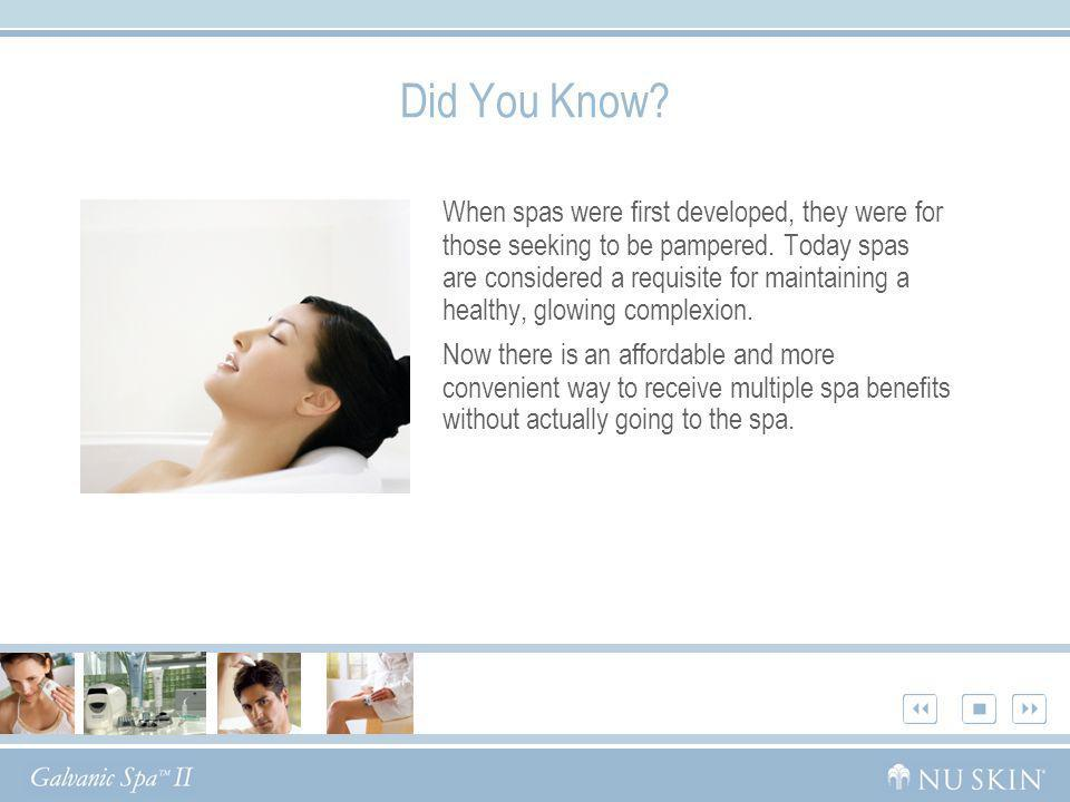 Did You Know? When spas were first developed, they were for those seeking to be pampered. Today spas are considered a requisite for maintaining a heal