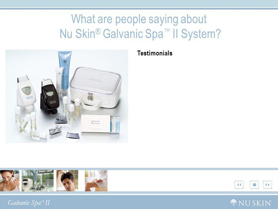 What are people saying about Nu Skin ® Galvanic Spa II System? Testimonials