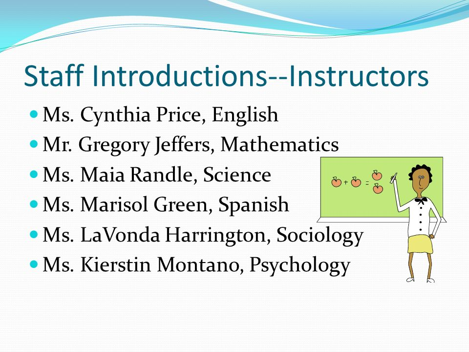 Staff Introductions--Instructors Ms. Cynthia Price, English Mr.