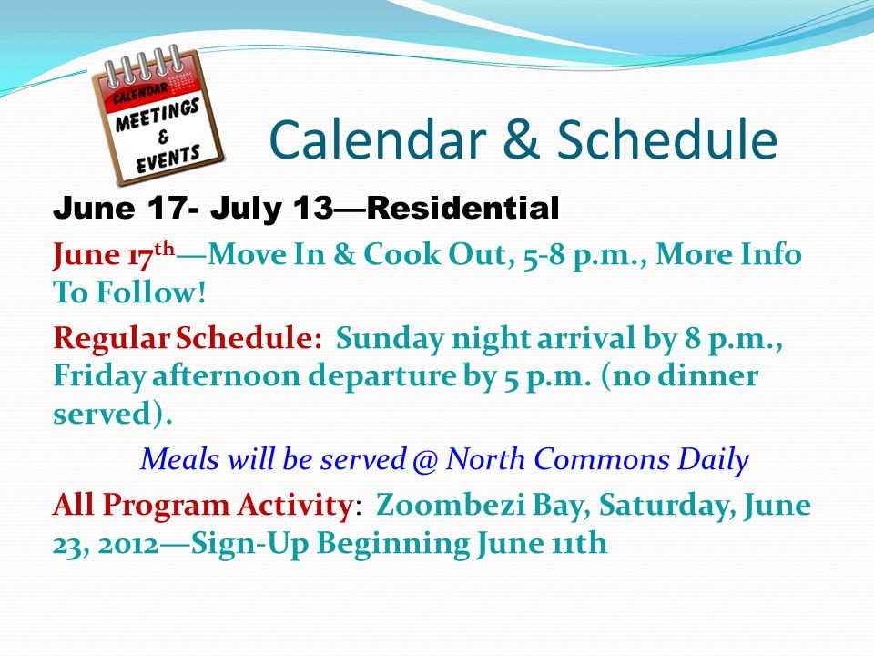 Calendar & Schedule June 17- July 13Residential June 17 th Move In & Cook Out, 5-8 p.m., More Info To Follow.