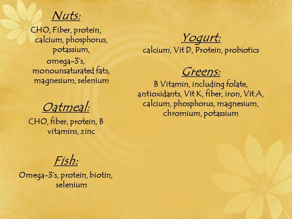 Nuts: CHO, Fiber, protein, calcium, phosphorus, potassium, omega-3s, monounsaturated fats, magnesium, selenium Oatmeal: CHO, fiber, protein, B vitamin