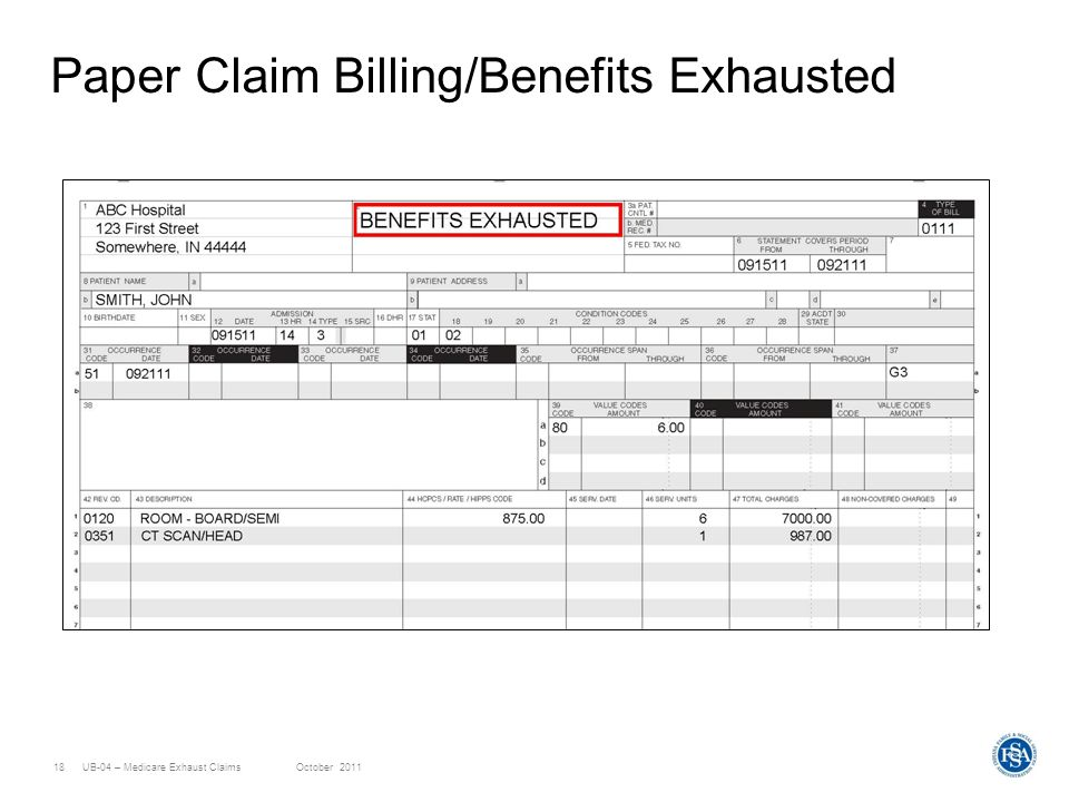 UB-04 – Medicare Exhaust ClaimsOctober 201118 Paper Claim Billing/Benefits Exhausted