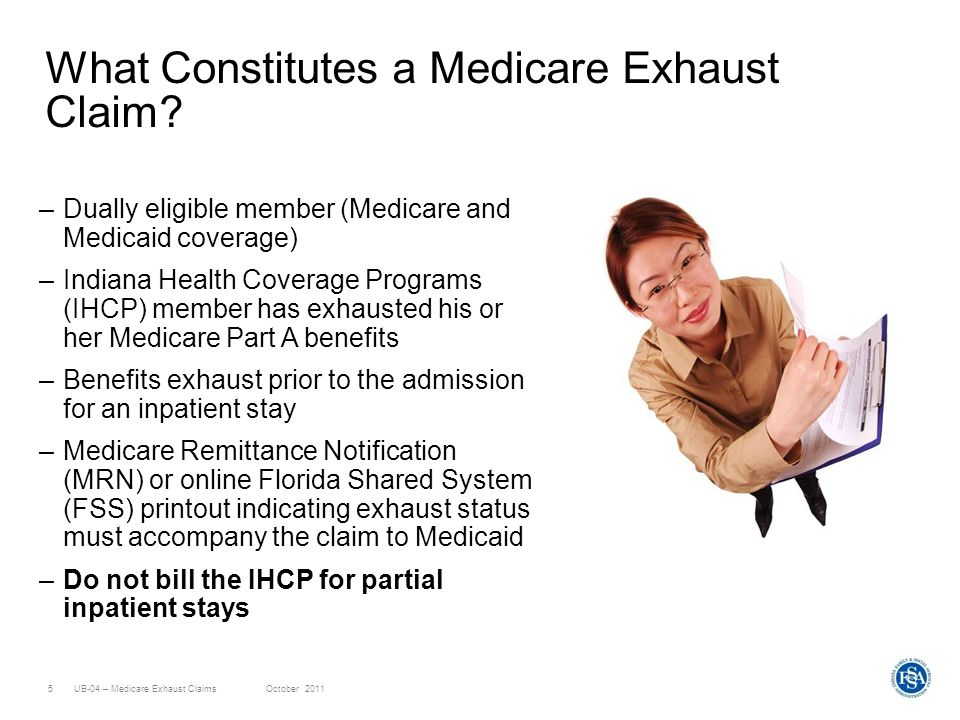 UB-04 – Medicare Exhaust ClaimsOctober 20115 What Constitutes a Medicare Exhaust Claim.
