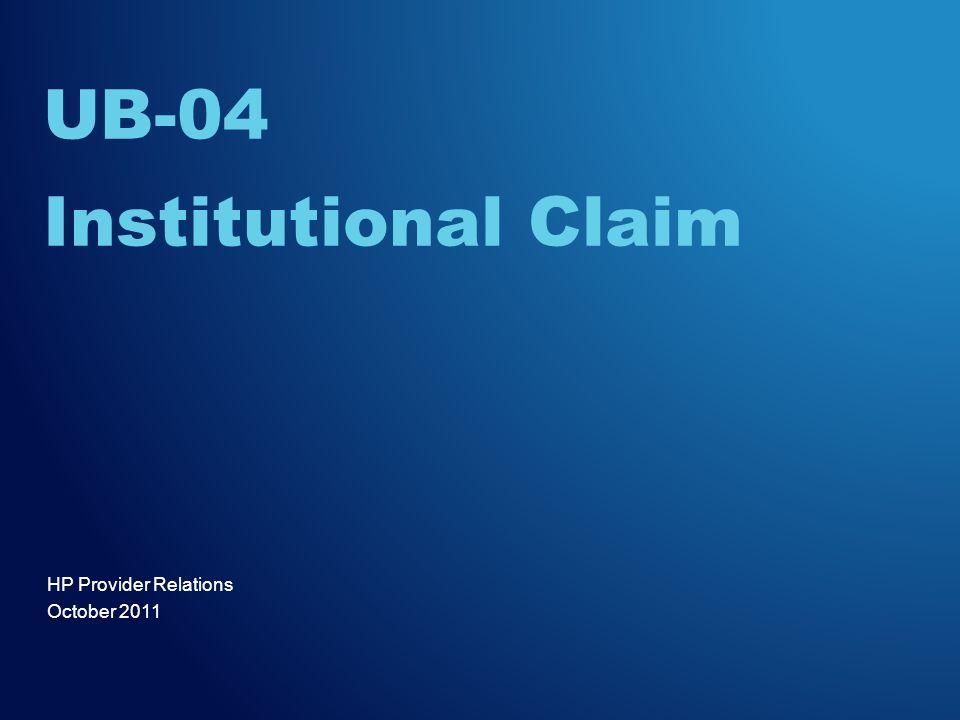 HP Provider Relations October 2011 UB-04 Institutional Claim