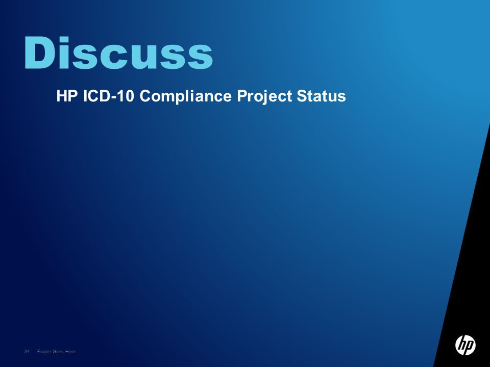 34 Footer Goes Here Discuss HP ICD-10 Compliance Project Status