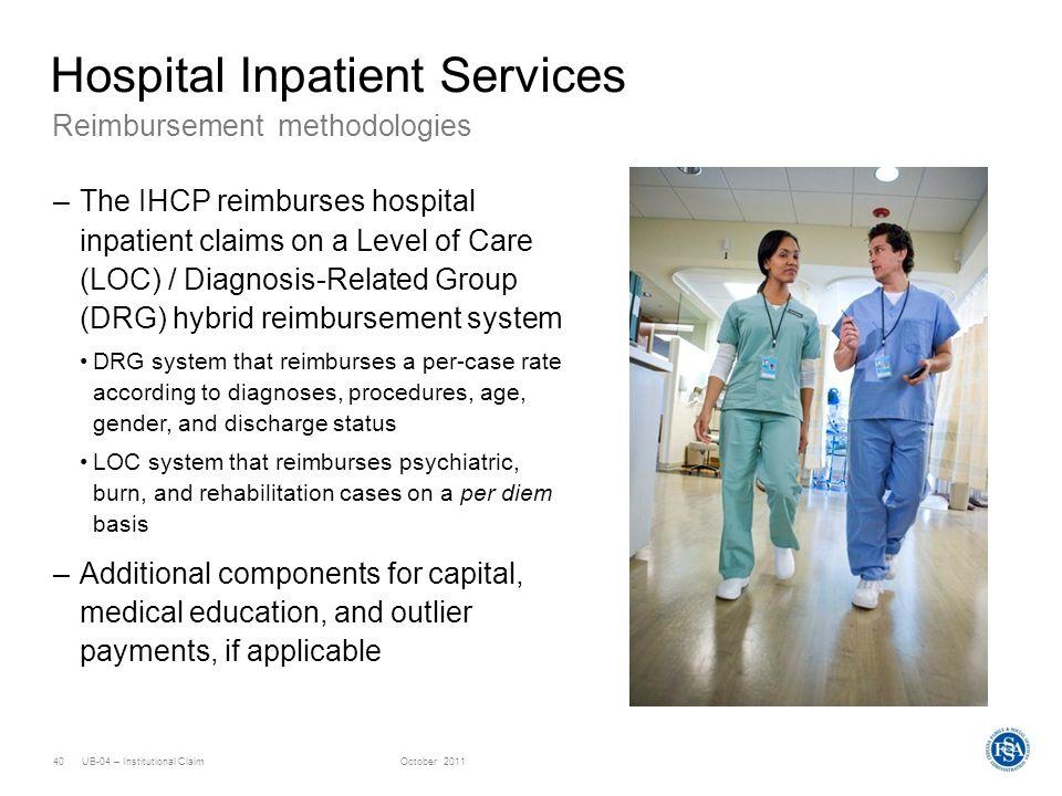 UB-04 – Institutional ClaimOctober 201140 Reimbursement methodologies Hospital Inpatient Services –The IHCP reimburses hospital inpatient claims on a