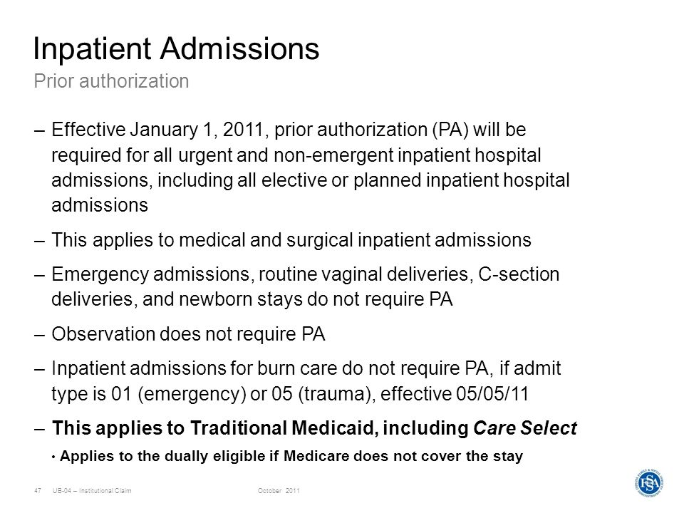 UB-04 – Institutional ClaimOctober 201147 Prior authorization Inpatient Admissions –Effective January 1, 2011, prior authorization (PA) will be requir