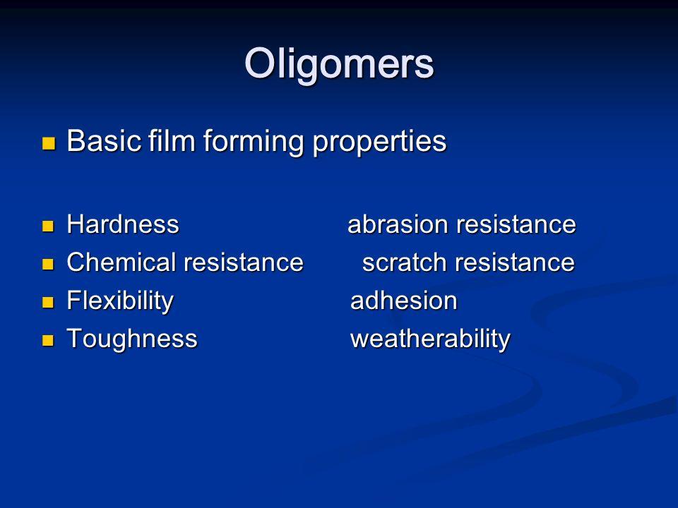 Oligomers Basic film forming properties Basic film forming properties Hardness abrasion resistance Hardness abrasion resistance Chemical resistance sc