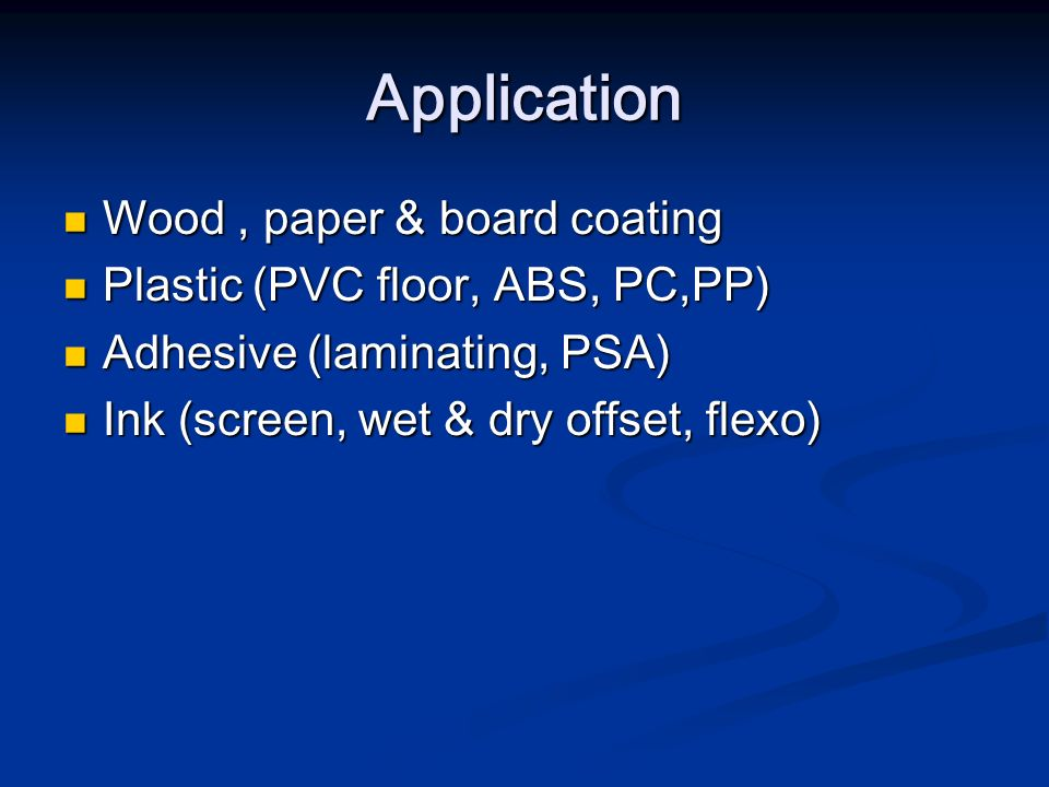 Application Wood, paper & board coating Wood, paper & board coating Plastic (PVC floor, ABS, PC,PP) Plastic (PVC floor, ABS, PC,PP) Adhesive (laminati