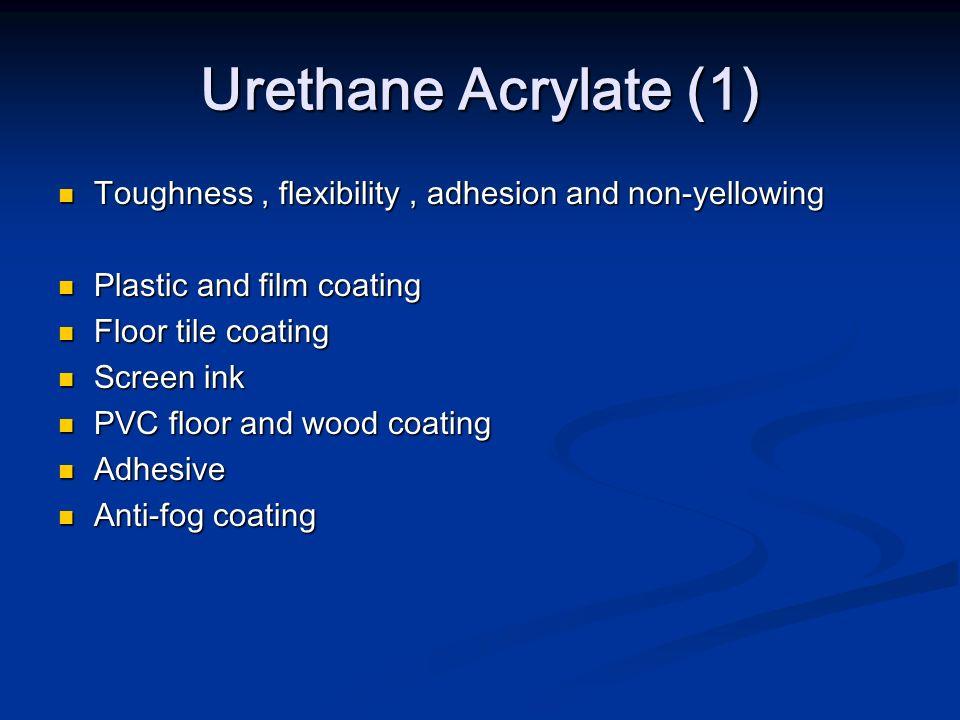 Urethane Acrylate (1) Toughness, flexibility, adhesion and non-yellowing Toughness, flexibility, adhesion and non-yellowing Plastic and film coating P