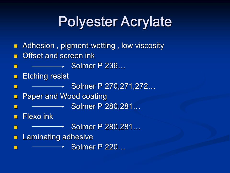 Polyester Acrylate Adhesion, pigment-wetting, low viscosity Adhesion, pigment-wetting, low viscosity Offset and screen ink Offset and screen ink Solme
