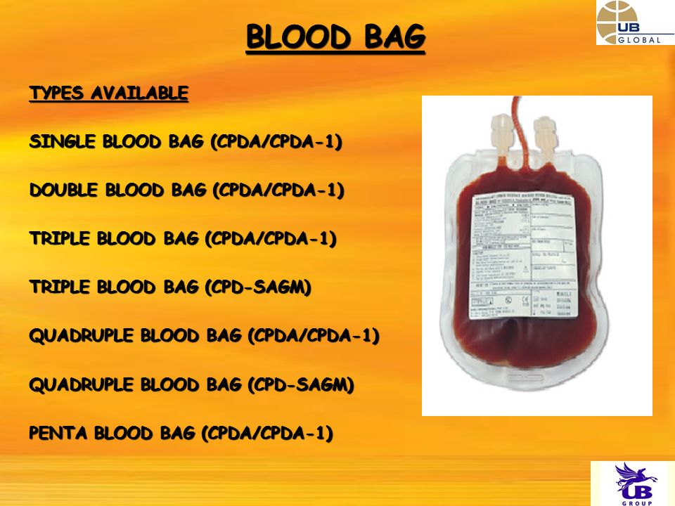 BLOOD BAG TYPES AVAILABLE SINGLE BLOOD BAG (CPDA/CPDA-1) DOUBLE BLOOD BAG (CPDA/CPDA-1) TRIPLE BLOOD BAG (CPDA/CPDA-1) TRIPLE BLOOD BAG (CPD-SAGM) QUA