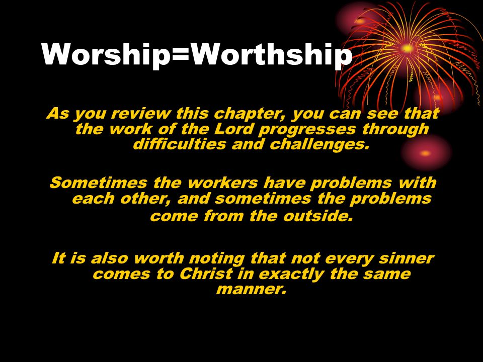 Worship=Worthship As you review this chapter, you can see that the work of the Lord progresses through difficulties and challenges.