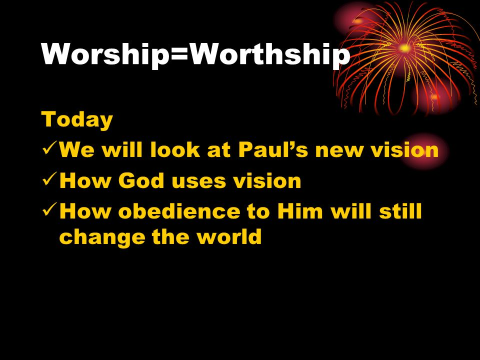 Worship=Worthship Pauls new visionv 9-10 Preach the good news in Macedonia They went at once Because they obeyed Lydia and others of her householdsaved, baptized Demon possessed girl saved Jailer and household saved