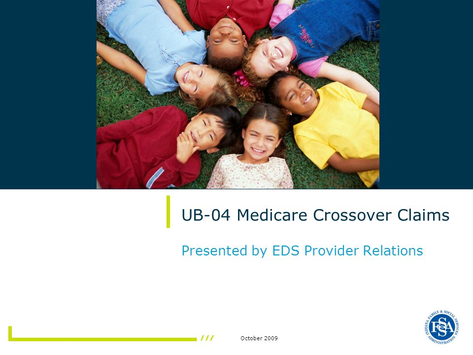 2/ October 2009 UB-04 Medicare Crossover Claims Agenda Session Objectives Crossover Claim – Defined Automatic Crossover Claim filing limit Claims partially paid by Medicare How To Bill A Crossover Claim Helpful Tools