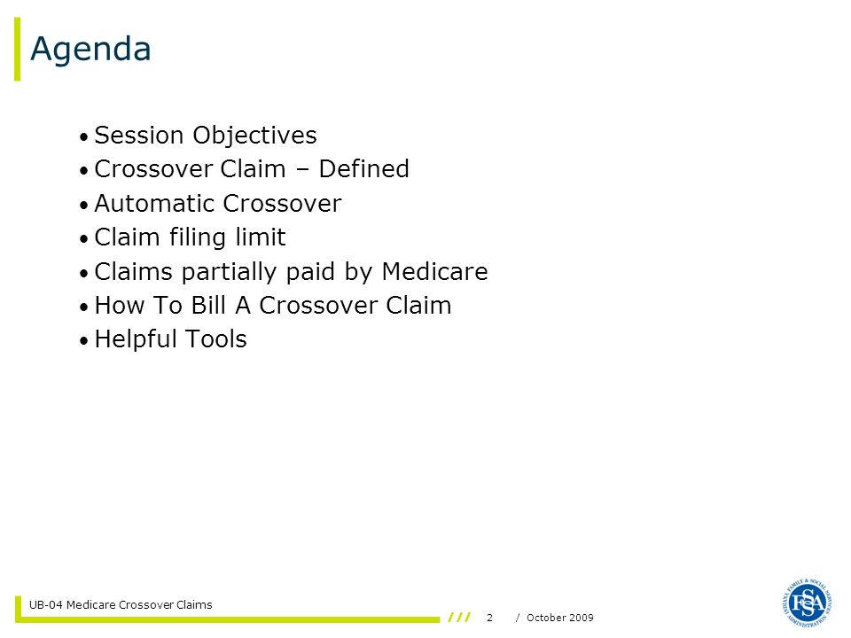 3/ October 2009 UB-04 Medicare Crossover Claims Session Objectives To have a general understanding of the following: Definition of a crossover claim Where to insert crossover information on the UB-04 claim form Where to input crossover information on Web interChange claims