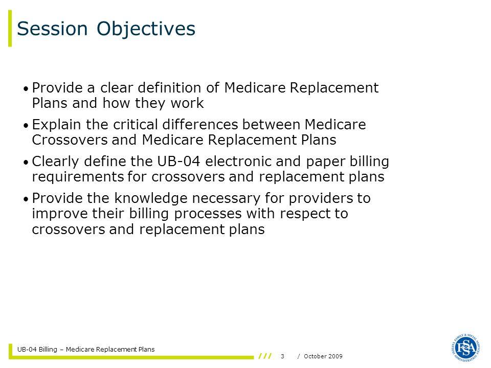 UB-04 Billing – Medicare Replacement Plans 4/ October 2009 What is a Medicare Replacement Plan.
