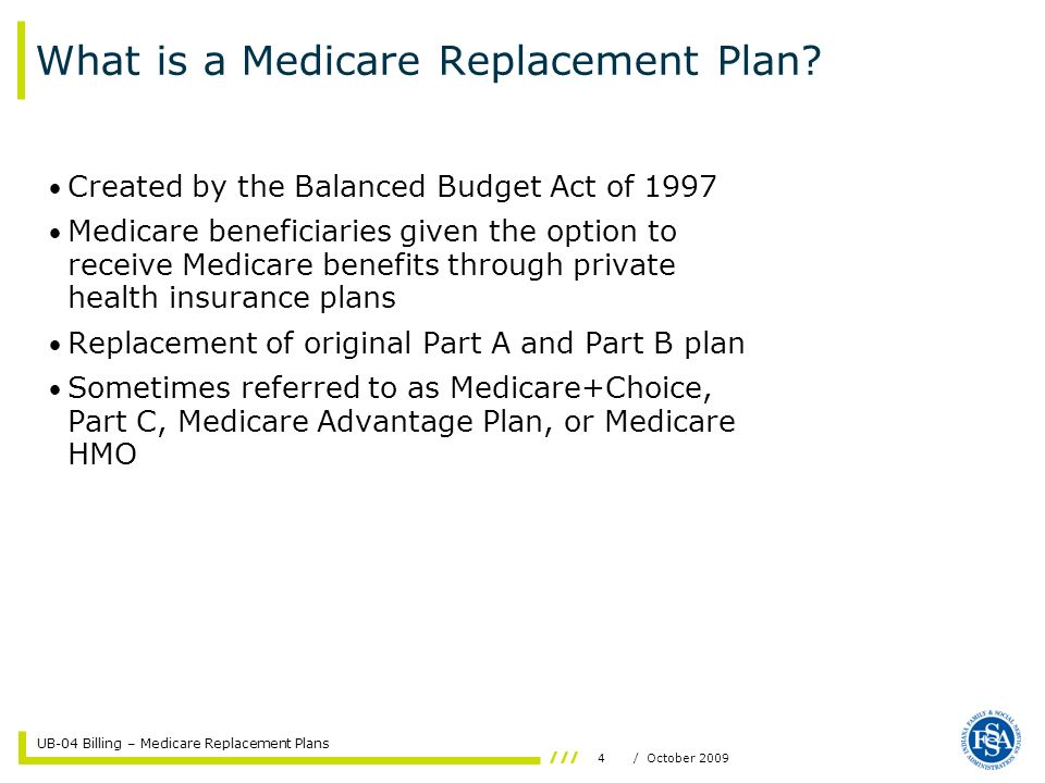 UB-04 Billing – Medicare Replacement Plans 4/ October 2009 What is a Medicare Replacement Plan.