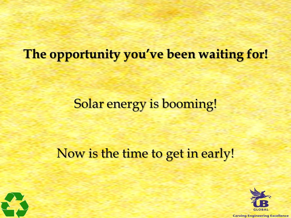 The opportunity youve been waiting for! Solar energy is booming! Now is the time to get in early!