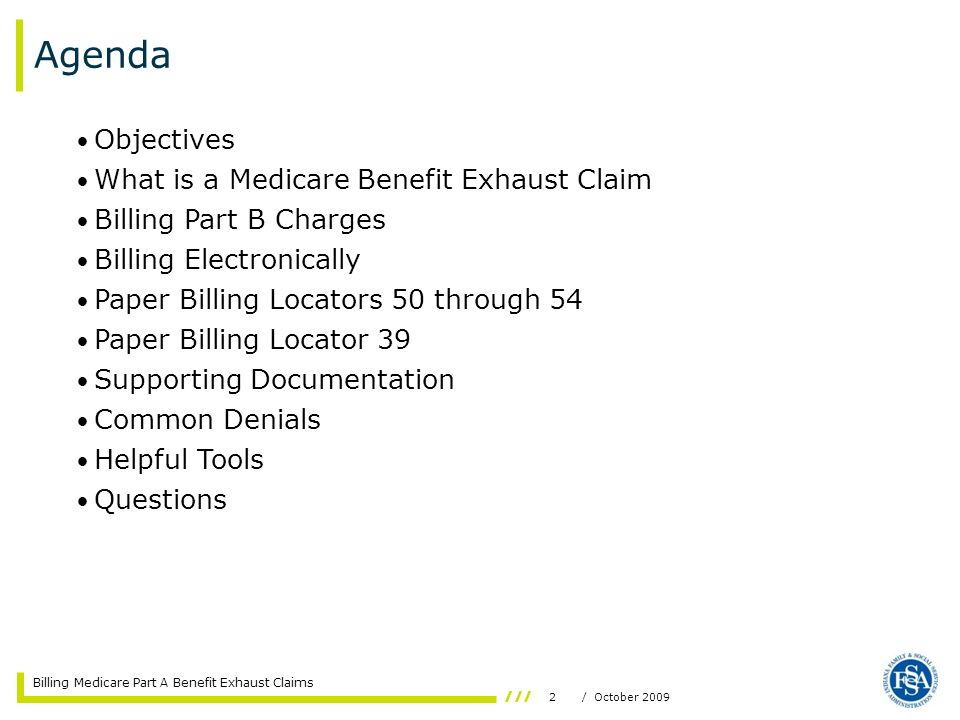 Billing Medicare Part A Benefit Exhaust Claims 2/ October 2009 Agenda Objectives What is a Medicare Benefit Exhaust Claim Billing Part B Charges Billi