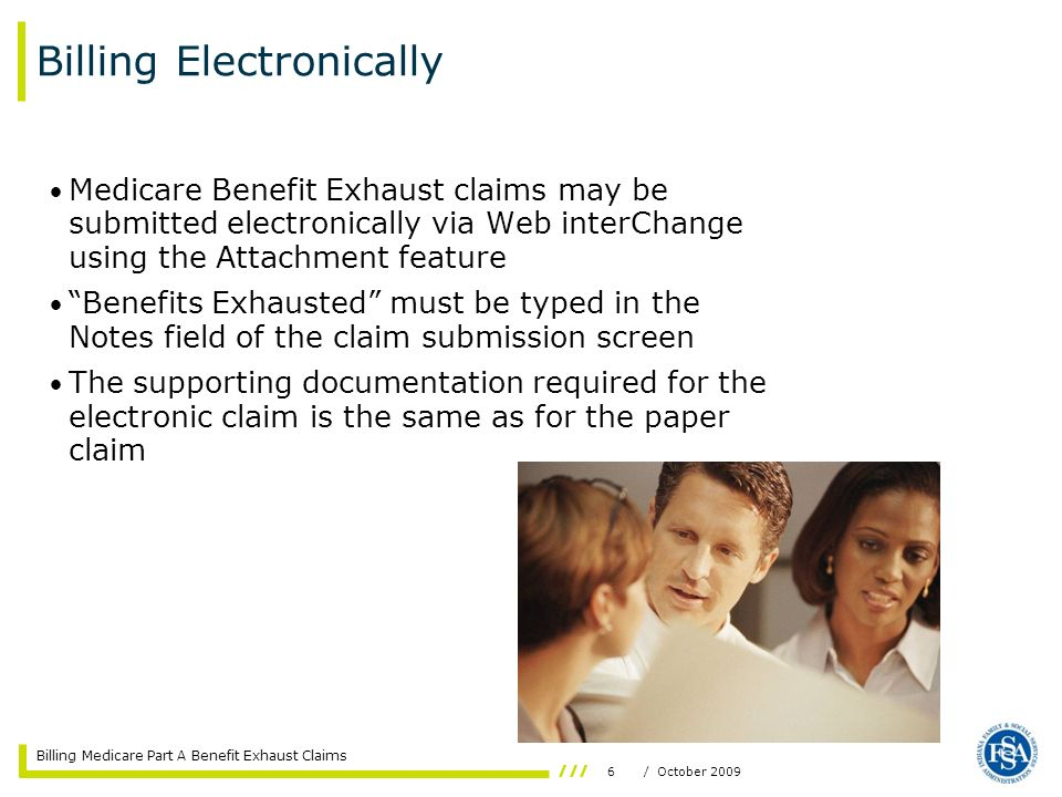 Billing Medicare Part A Benefit Exhaust Claims 6/ October 2009 Medicare Benefit Exhaust claims may be submitted electronically via Web interChange usi