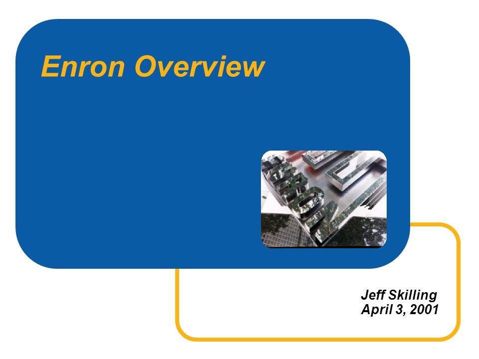 Enron Overview Jeff Skilling April 3, 2001