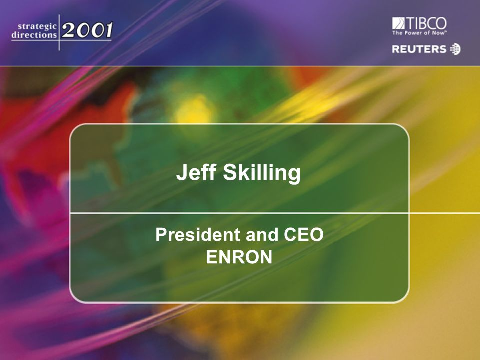 Jeff Skilling President and CEO ENRON