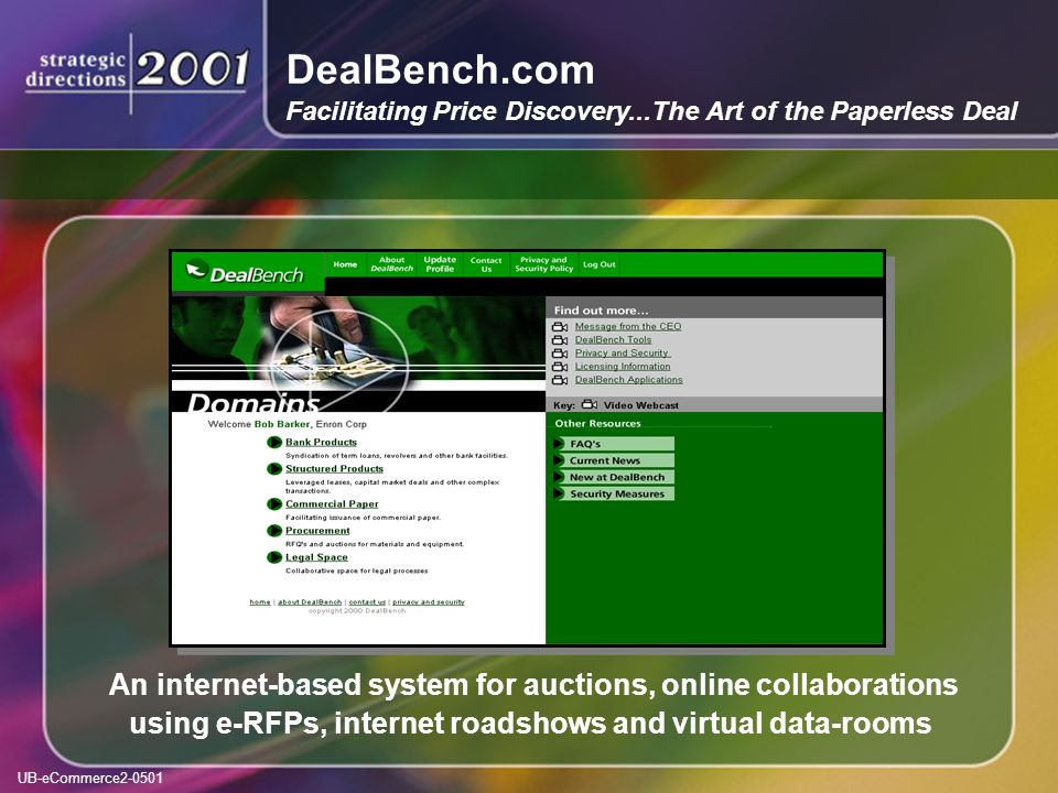 UB-eCommerce2-0501 DealBench.com Facilitating Price Discovery...The Art of the Paperless Deal An internet-based system for auctions, online collaborations using e-RFPs, internet roadshows and virtual data-rooms