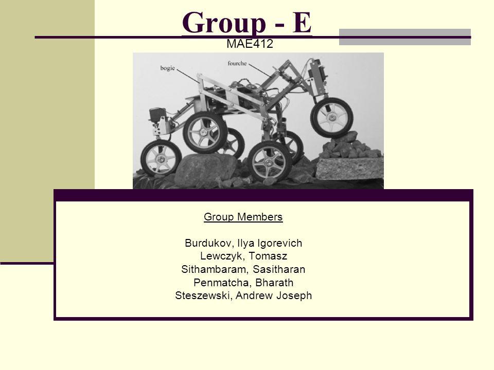 Group - E Group Members Burdukov, Ilya Igorevich Lewczyk, Tomasz Sithambaram, Sasitharan Penmatcha, Bharath Steszewski, Andrew Joseph MAE412