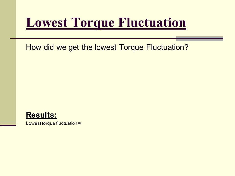 Lowest Torque Fluctuation How did we get the lowest Torque Fluctuation.