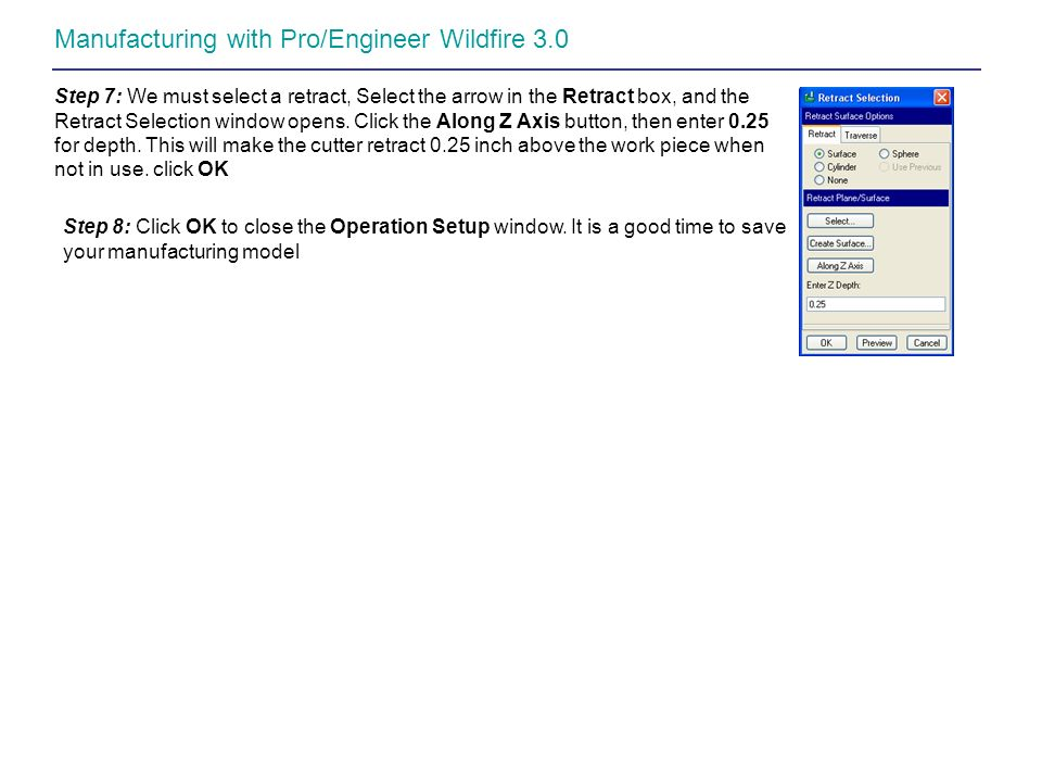 Manufacturing with Pro/Engineer Wildfire 3.0 Step 7: We must select a retract, Select the arrow in the Retract box, and the Retract Selection window o