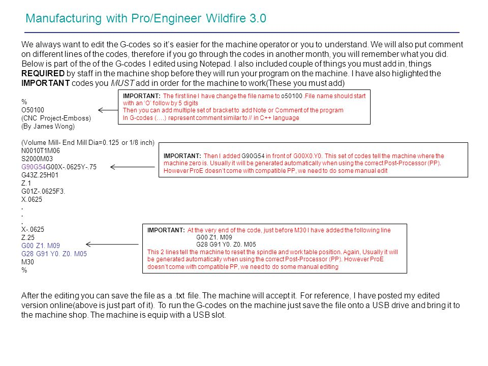 Manufacturing with Pro/Engineer Wildfire 3.0 We always want to edit the G-codes so its easier for the machine operator or you to understand. We will a