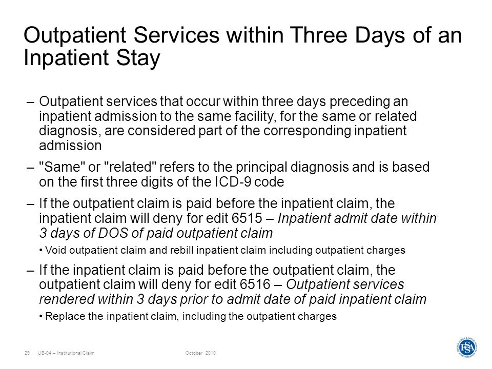 UB-04 – Institutional ClaimOctober 201029 Outpatient Services within Three Days of an Inpatient Stay –Outpatient services that occur within three days