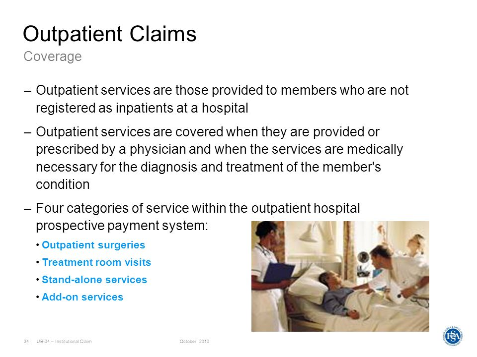 UB-04 – Institutional ClaimOctober 201034 Coverage Outpatient Claims –Outpatient services are those provided to members who are not registered as inpa
