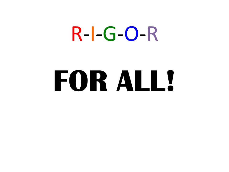 R-I-G-O-Rous Teaching I want to be as emphatic as possible: the impact of the actual taught curriculum on school quality, on student learning, is indescribably important.