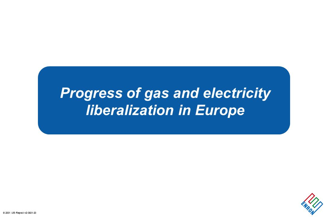 © 2001 UB-Repsol-v2-0601-20 Progress of gas and electricity liberalization in Europe