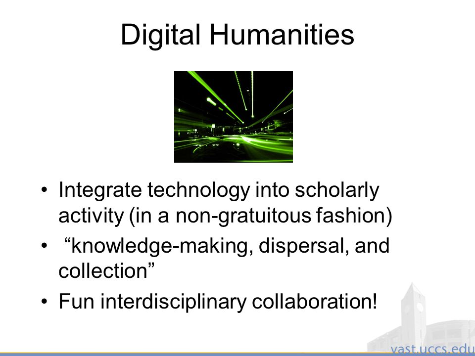 12 Digital Humanities Integrate technology into scholarly activity (in a non-gratuitous fashion) knowledge-making, dispersal, and collection Fun interdisciplinary collaboration!