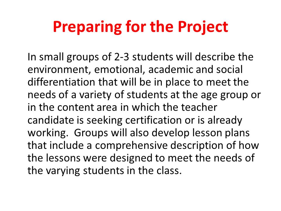 Preparing for the Project In small groups of 2-3 students will describe the environment, emotional, academic and social differentiation that will be i