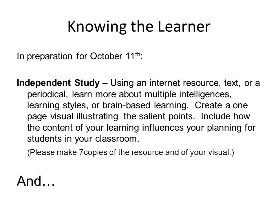 Knowing the Learner In preparation for October 11 th : Independent Study – Using an internet resource, text, or a periodical, learn more about multipl