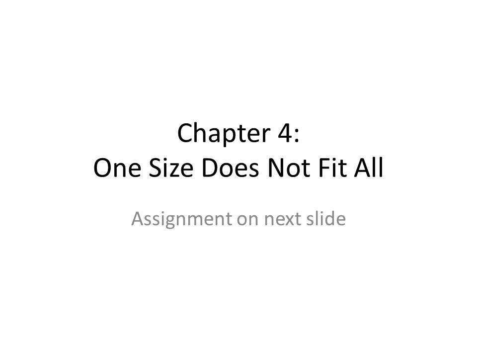 Chapter 4: One Size Does Not Fit All Assignment on next slide