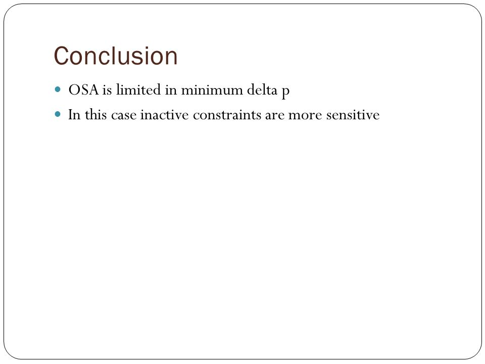 Conclusion OSA is limited in minimum delta p In this case inactive constraints are more sensitive
