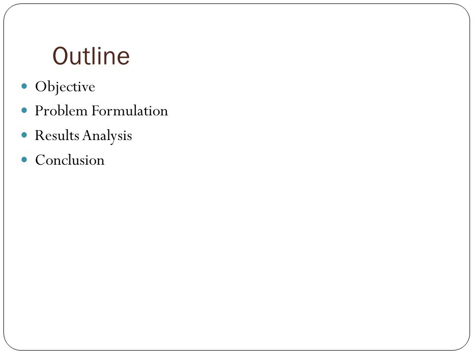 Outline Objective Problem Formulation Results Analysis Conclusion