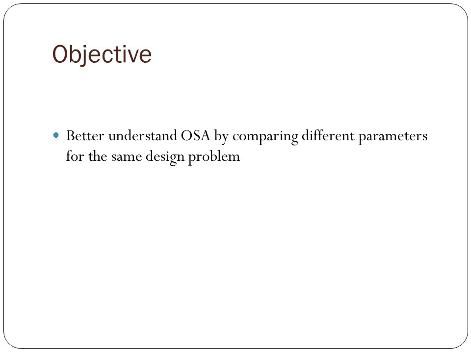 Objective Better understand OSA by comparing different parameters for the same design problem
