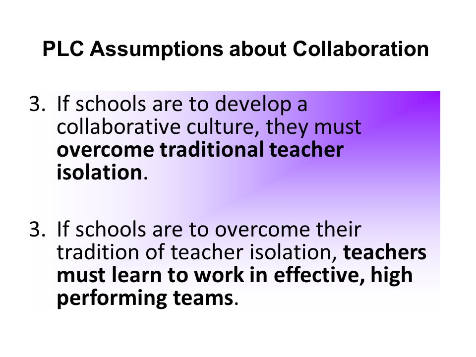 3.If schools are to develop a collaborative culture, they must overcome traditional teacher isolation. 3.If schools are to overcome their tradition of
